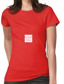 Dump Him! Pink/No Outline  Womens Fitted T-Shirt
