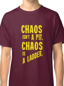 Game of Thrones Baelish Chaos Isn't a Pit Chaos is a Ladder Classic T-Shirt