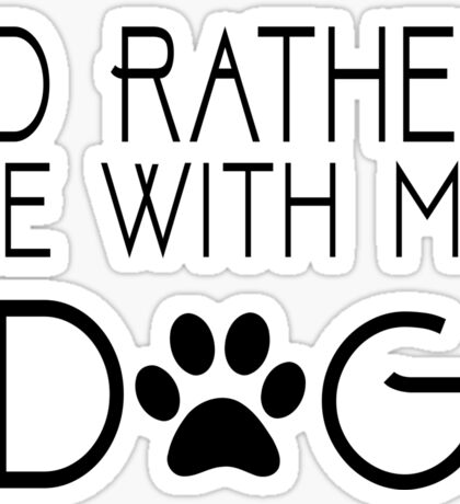 I'd Rather Be with My Dog  Sticker