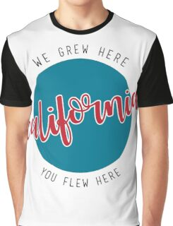 ca - we grew here you flew here Graphic T-Shirt