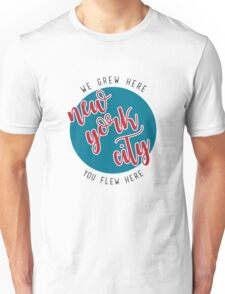 nyc- we greg here you flew here Unisex T-Shirt