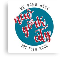 nyc- we greg here you flew here Canvas Print