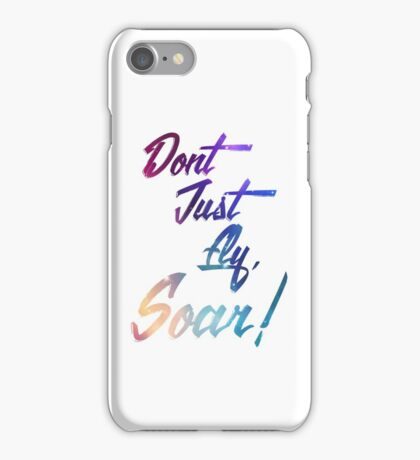 Dont Just Fly, Soar! iPhone Case/Skin