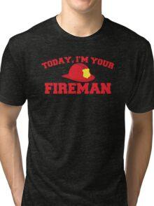 Today, I'm your fireman Tri-blend T-Shirt
