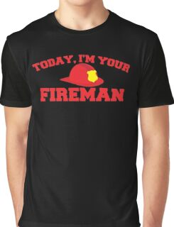 Today, I'm your fireman Graphic T-Shirt
