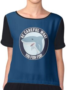 Be careful what you fish for! Chiffon Top