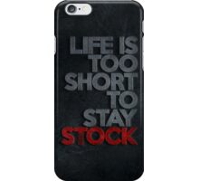 Life is too short to stay stock case (2) iPhone Case/Skin