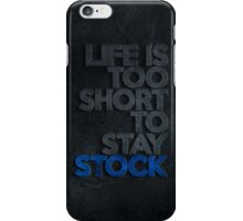 Life is too short to stay stock case (3) iPhone Case/Skin