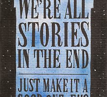 We're all Stories in the End by Jade Jones