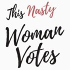 This Nasty Woman Votes by nastywomanvotes