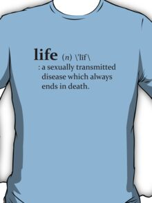 The Meaning of Life A Sexually Transmitted Disease T-Shirt