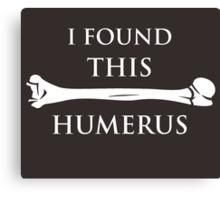 I Found This Humerus Canvas Print
