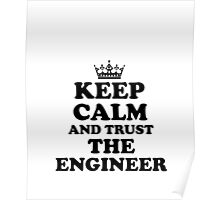 KEEP CALM AND TRUST THE ENGINEER T-SHIRT Poster