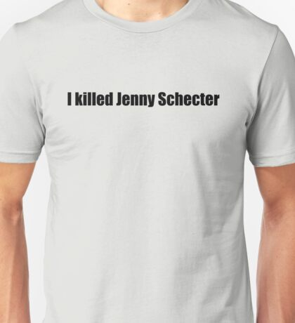 The L Word - I killed Jenny Schecter Unisex T-Shirt