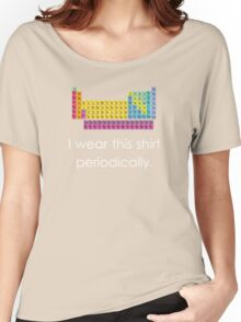 I Wear This Shirt Periodically Women's Relaxed Fit T-Shirt
