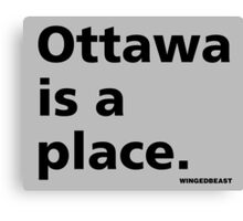 Ottawa is a Place Canvas Print