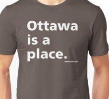 Ottawa is a Place Unisex T-Shirt