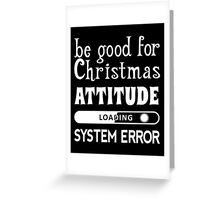 Be good for Christmas... (white) Greeting Card
