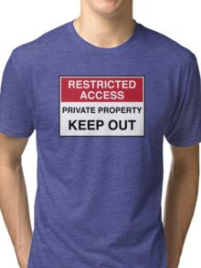 RESTRICTED ACCESS - KEEP OUT Tri-blend T-Shirt