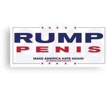 RUMP PENIS MAKE AMERICA HATE AGAIN Canvas Print