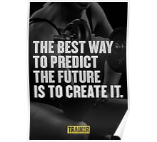 The best way to predict the future is to create it. Poster