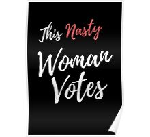 This Nasty Woman Votes Poster