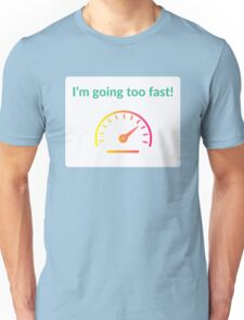 I'm going too fast tshirt Unisex T-Shirt