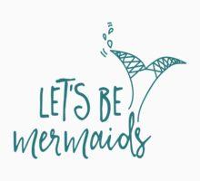 Let's be mermaids Kids Tee