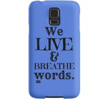 """We Live And Breathe Words."" Will Quote Samsung Galaxy Case/Skin"