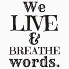 """We Live And Breathe Words."" Will Quote by wessaandjessa"