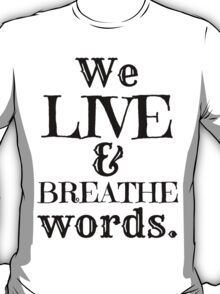 """We Live And Breathe Words."" Will Quote T-Shirt"