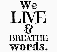 """We Live And Breathe Words."" Will Quote Unisex T-Shirt"