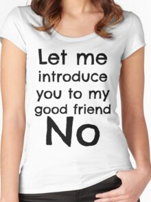 """"""". . . my good friend No."""" Women's Fitted Scoop T-Shirt"""