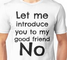 """. . . my good friend No."" Unisex T-Shirt"