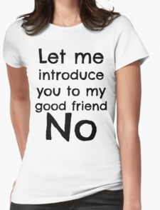""""""". . . my good friend No."""" Womens Fitted T-Shirt"""
