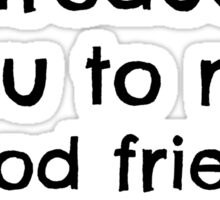 """. . . my good friend No."" Sticker"