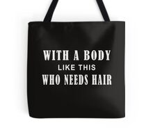 with a body like this who needs hair  Tote Bag