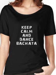 Keep Calm And Dance Bachata Latin Dance Women's Relaxed Fit T-Shirt