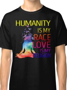 Yoga zen humanity is my race love is my religion Classic T-Shirt