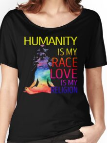 Yoga zen humanity is my race love is my religion Women's Relaxed Fit T-Shirt