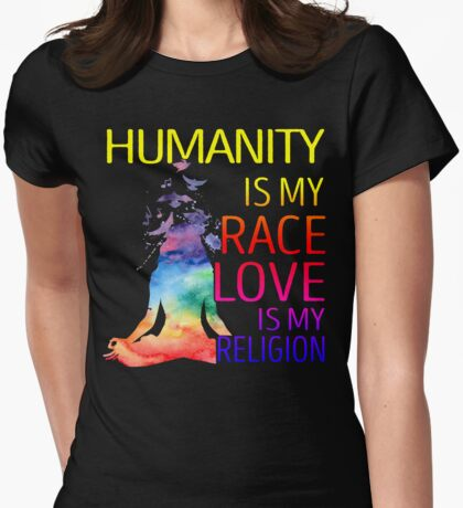 Yoga zen humanity is my race love is my religion Womens Fitted T-Shirt