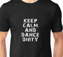 Keep Calm And Dance Dirty Unisex T-Shirt