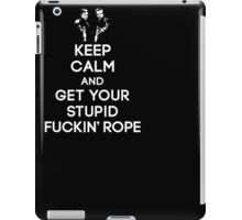KEEP CALM STUPID FUCKIN' ROPE T-Shirt iPad Case/Skin