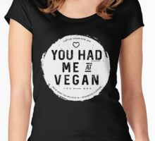 You had me at vegan Women's Fitted Scoop T-Shirt