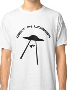 UFO: Get In Loser Classic T-Shirt
