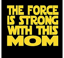 The Force Is Strong With This Mom Photographic Print