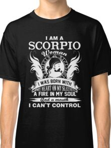I am a scorpio woman i was born with my heart on my sleeve a fire in my soul and a mouth Chiffon Tops Classic T-Shirt