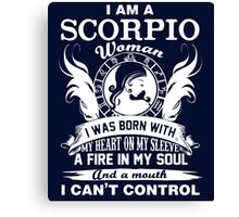 I am a scorpio woman i was born with my heart on my sleeve a fire in my soul and a mouth Chiffon Tops Canvas Print