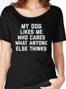 My Dog Likes Me Funny Quote Women's Relaxed Fit T-Shirt