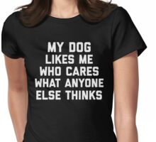 My Dog Likes Me Funny Quote Womens Fitted T-Shirt